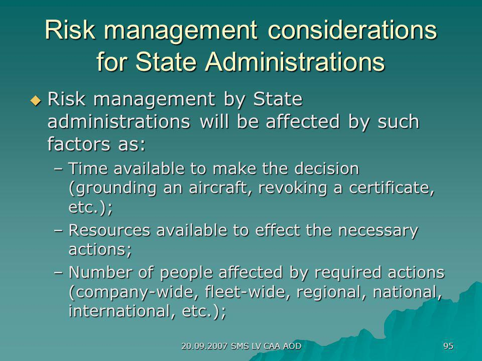 20.09.2007 SMS LV CAA AOD 95 Risk management considerations for State Administrations Risk management by State administrations will be affected by suc