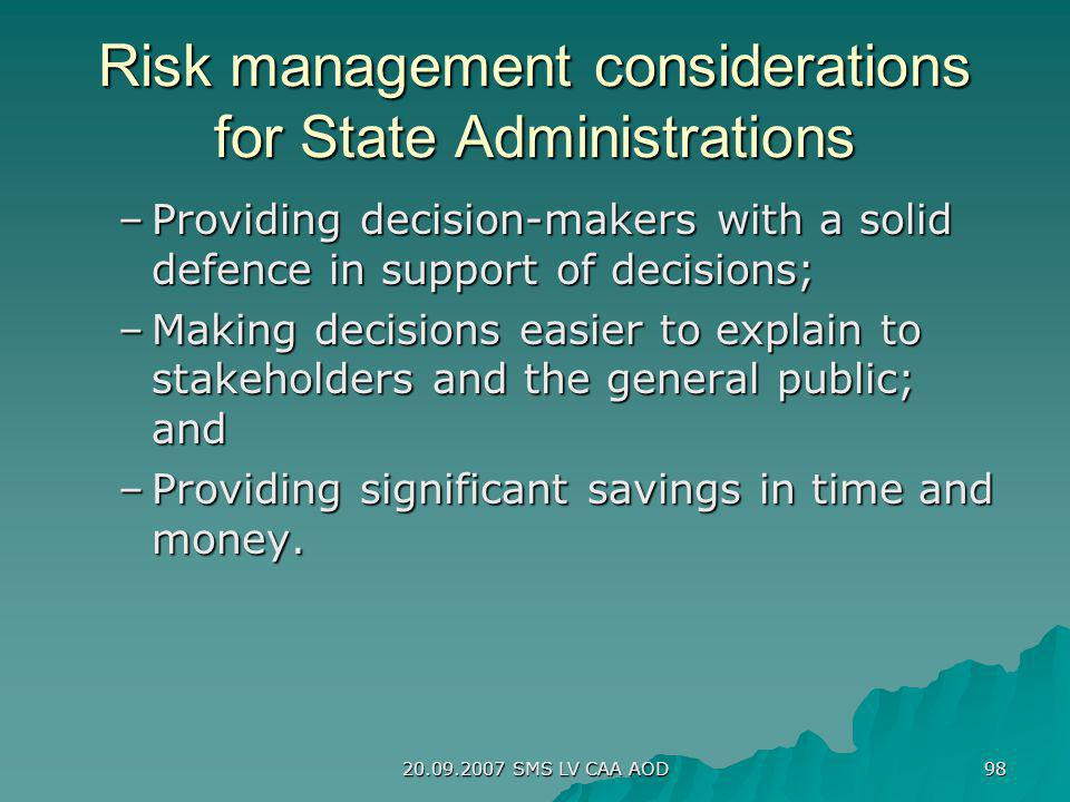 20.09.2007 SMS LV CAA AOD 98 Risk management considerations for State Administrations –Providing decision-makers with a solid defence in support of de