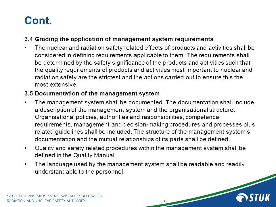 SÄTEILYTURVAKESKUS STRÅLSÄKERHETSCENTRALEN RADIATION AND NUCLEAR SAFETY AUTHORITY Cont. 3.4 Grading the application of management system requirements