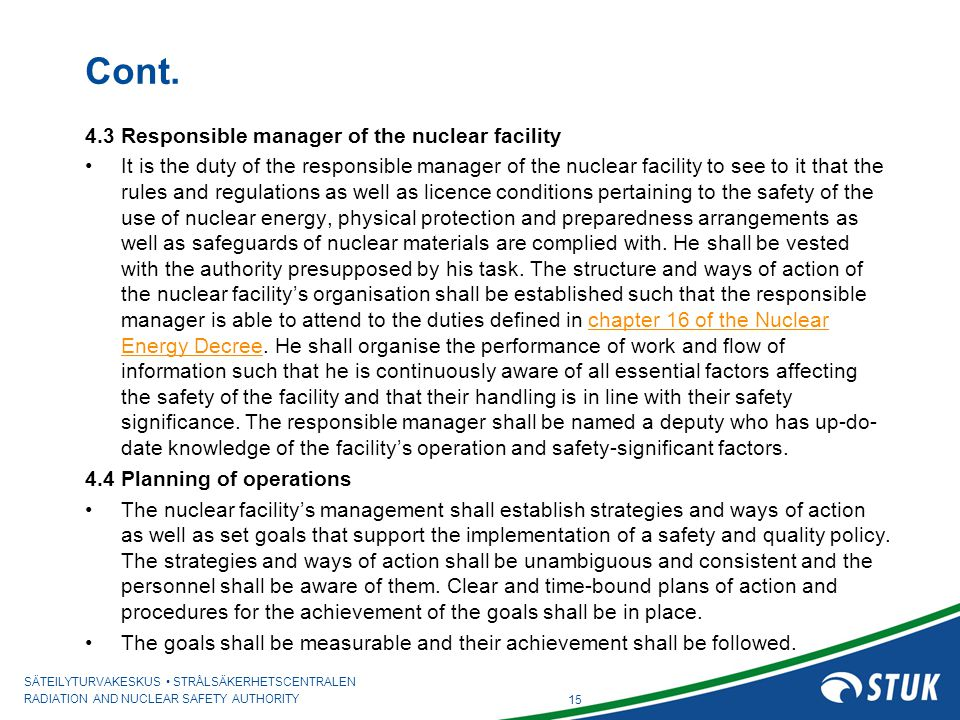 SÄTEILYTURVAKESKUS STRÅLSÄKERHETSCENTRALEN RADIATION AND NUCLEAR SAFETY AUTHORITY Cont. 4.3 Responsible manager of the nuclear facility It is the duty