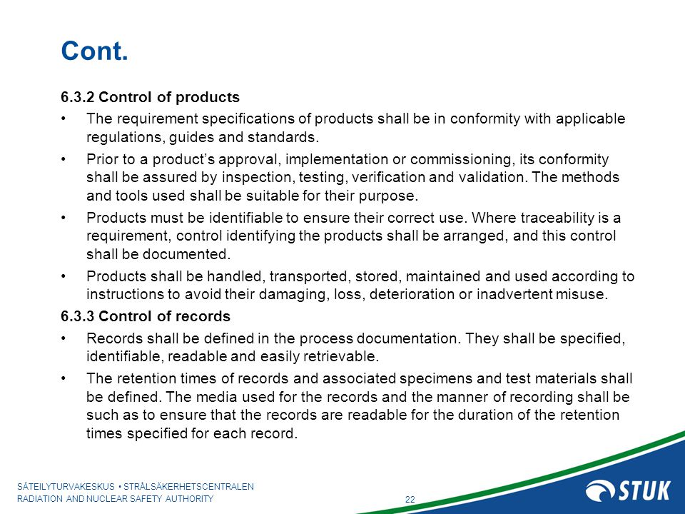 SÄTEILYTURVAKESKUS STRÅLSÄKERHETSCENTRALEN RADIATION AND NUCLEAR SAFETY AUTHORITY Cont. 6.3.2 Control of products The requirement specifications of pr