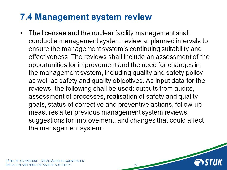 SÄTEILYTURVAKESKUS STRÅLSÄKERHETSCENTRALEN RADIATION AND NUCLEAR SAFETY AUTHORITY 7.4 Management system review The licensee and the nuclear facility m