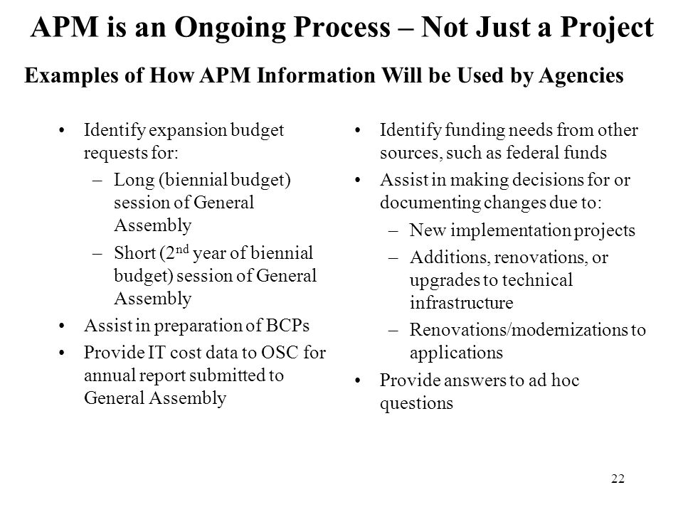 22 APM is an Ongoing Process – Not Just a Project Identify expansion budget requests for: –Long (biennial budget) session of General Assembly –Short (