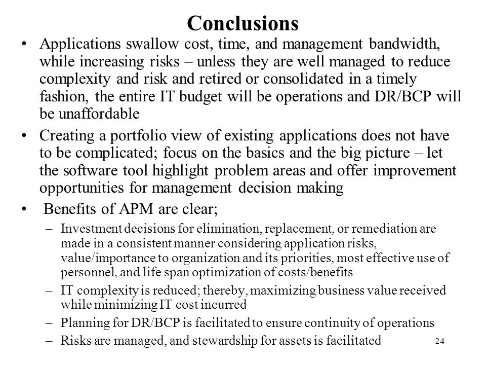24 Conclusions Applications swallow cost, time, and management bandwidth, while increasing risks – unless they are well managed to reduce complexity a