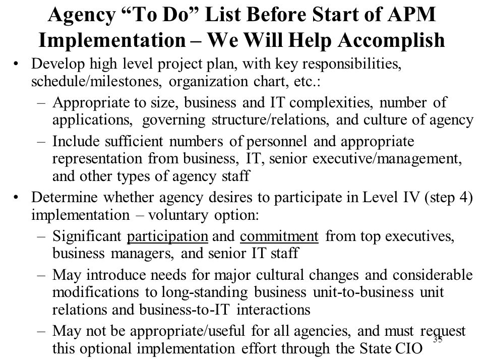 35 Agency To Do List Before Start of APM Implementation – We Will Help Accomplish Develop high level project plan, with key responsibilities, schedule