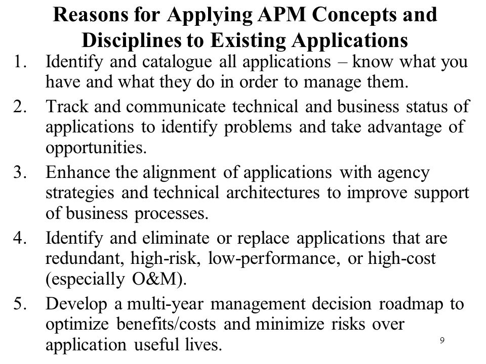 9 Reasons for Applying APM Concepts and Disciplines to Existing Applications 1.Identify and catalogue all applications – know what you have and what t