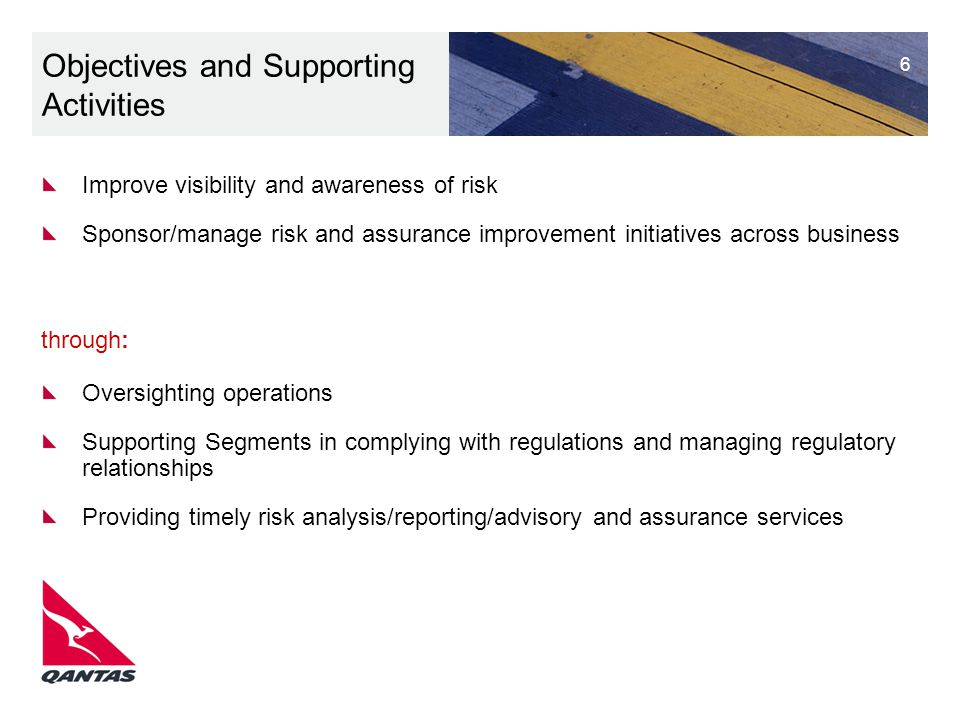 6 Oversighting operations Supporting Segments in complying with regulations and managing regulatory relationships Providing timely risk analysis/repor