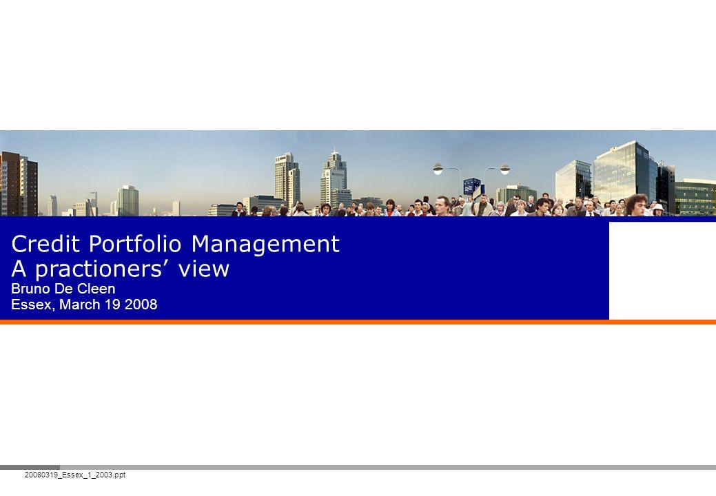 20080319_Essex_1_2003.ppt Credit Portfolio Management A practioners view Bruno De Cleen Essex, March 19 2008