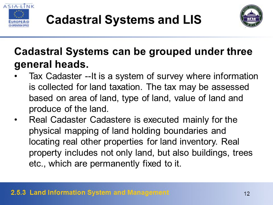 2.5.3 Land Information System and Management 12 Cadastral Systems and LIS Cadastral Systems can be grouped under three general heads. Tax Cadaster --I