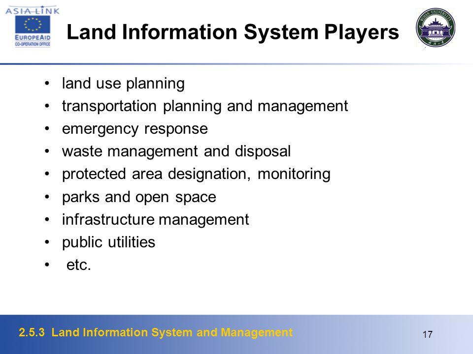 2.5.3 Land Information System and Management 17 Land Information System Players land use planning transportation planning and management emergency res