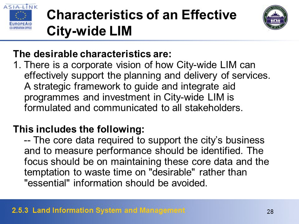2.5.3 Land Information System and Management 28 Characteristics of an Effective City-wide LIM The desirable characteristics are: 1. There is a corpora