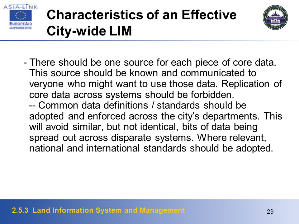 2.5.3 Land Information System and Management 29 Characteristics of an Effective City-wide LIM - There should be one source for each piece of core data