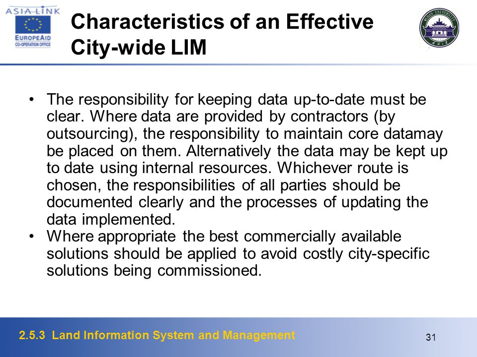 2.5.3 Land Information System and Management 31 Characteristics of an Effective City-wide LIM The responsibility for keeping data up-to-date must be c