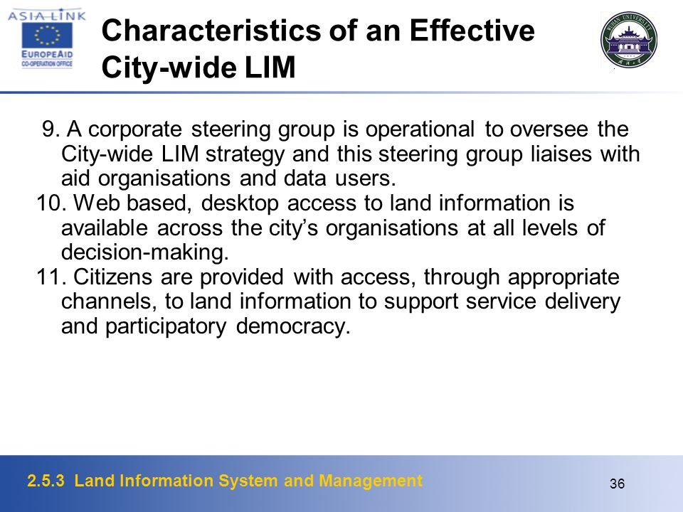2.5.3 Land Information System and Management 36 Characteristics of an Effective City-wide LIM 9. A corporate steering group is operational to oversee