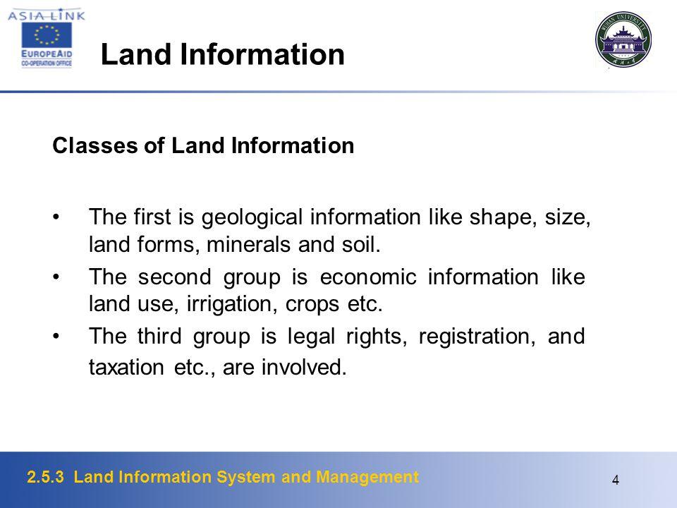 2.5.3 Land Information System and Management 4 Land Information Classes of Land Information The first is geological information like shape, size, land