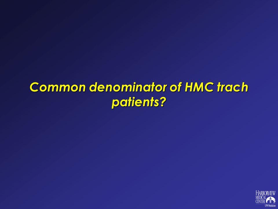 Common denominator of HMC trach patients?