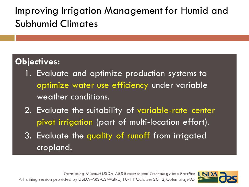 Improving Irrigation Management for Humid and Subhumid Climates Objectives: 1.Evaluate and optimize production systems to optimize water use efficienc