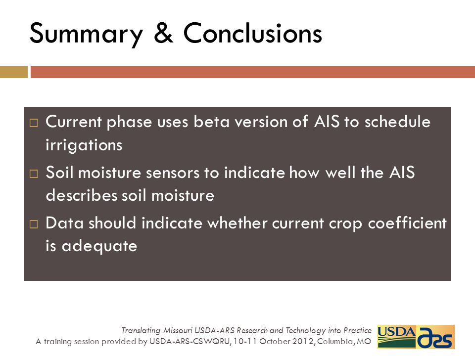 Summary & Conclusions Current phase uses beta version of AIS to schedule irrigations Soil moisture sensors to indicate how well the AIS describes soil