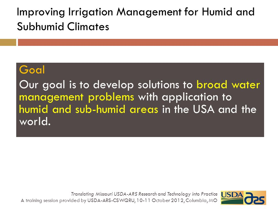 Improving Irrigation Management for Humid and Subhumid Climates Translating Missouri USDA-ARS Research and Technology into Practice A training session