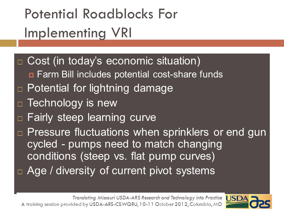 Potential Roadblocks For Implementing VRI Cost (in todays economic situation) Farm Bill includes potential cost-share funds Potential for lightning da