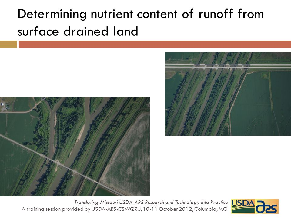 Determining nutrient content of runoff from surface drained land Translating Missouri USDA-ARS Research and Technology into Practice A training sessio