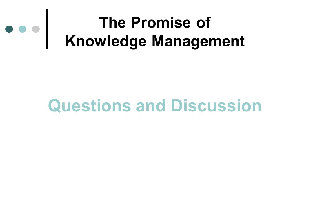 The Promise of Knowledge Management Questions and Discussion
