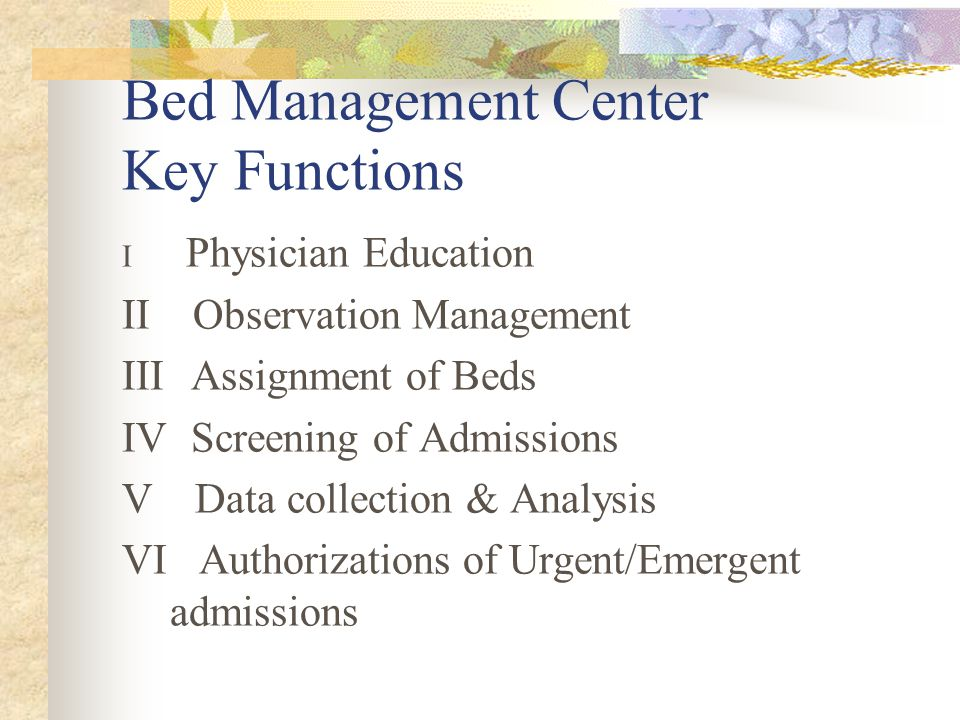 Bed Management Center Key Functions I Physician Education II Observation Management III Assignment of Beds IV Screening of Admissions V Data collectio