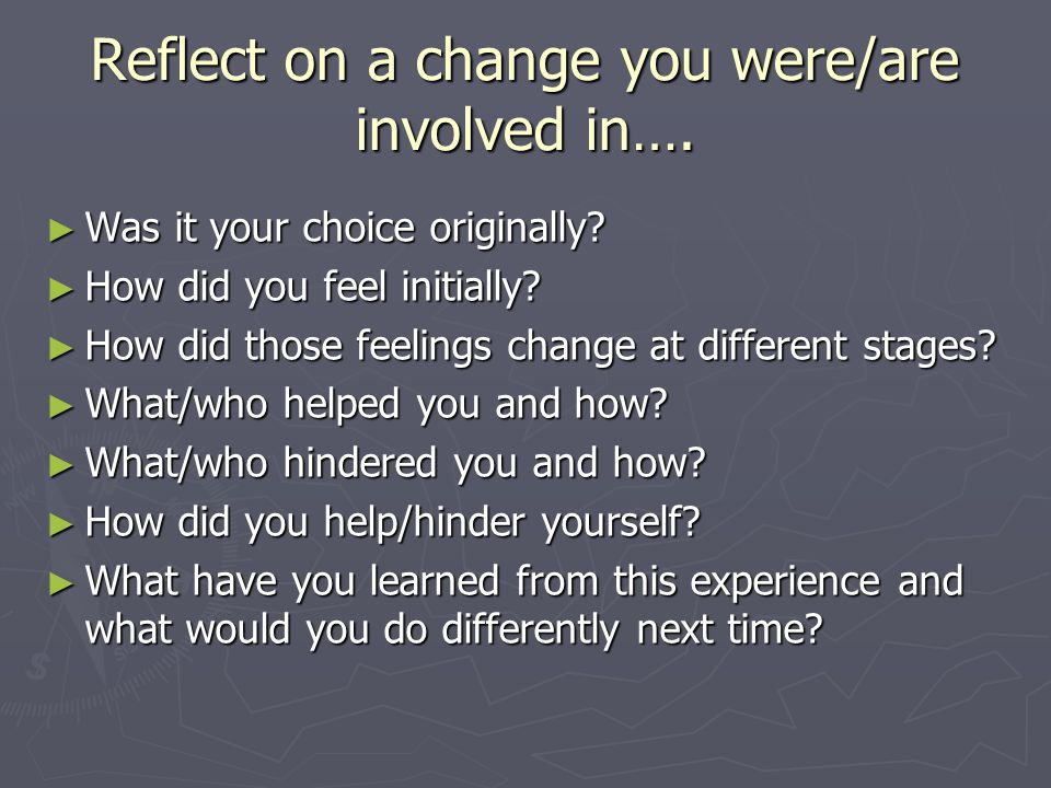 Reflect on a change you were/are involved in…. Was it your choice originally.
