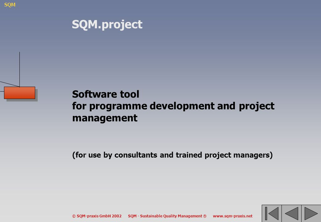SQM © SQM-praxis GmbH 2002 SQM - Sustainable Quality Management ® www.sqm-praxis.net Software tool for programme development and project management (f