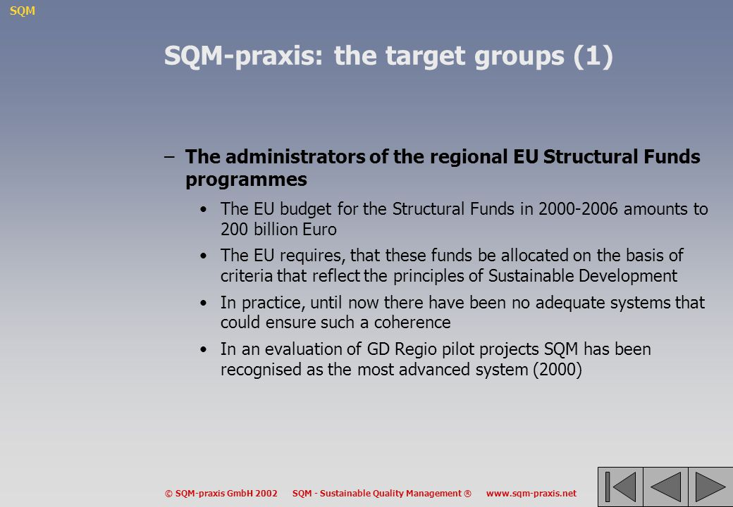 SQM © SQM-praxis GmbH 2002 SQM - Sustainable Quality Management ® www.sqm-praxis.net SQM-praxis: the target groups (1) –The administrators of the regi