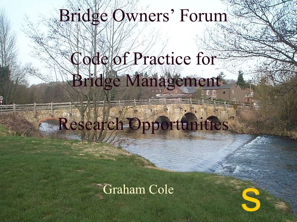 Contents of Presentation Bridge Management Influences Code of Practice for The Management of Highway Structures.