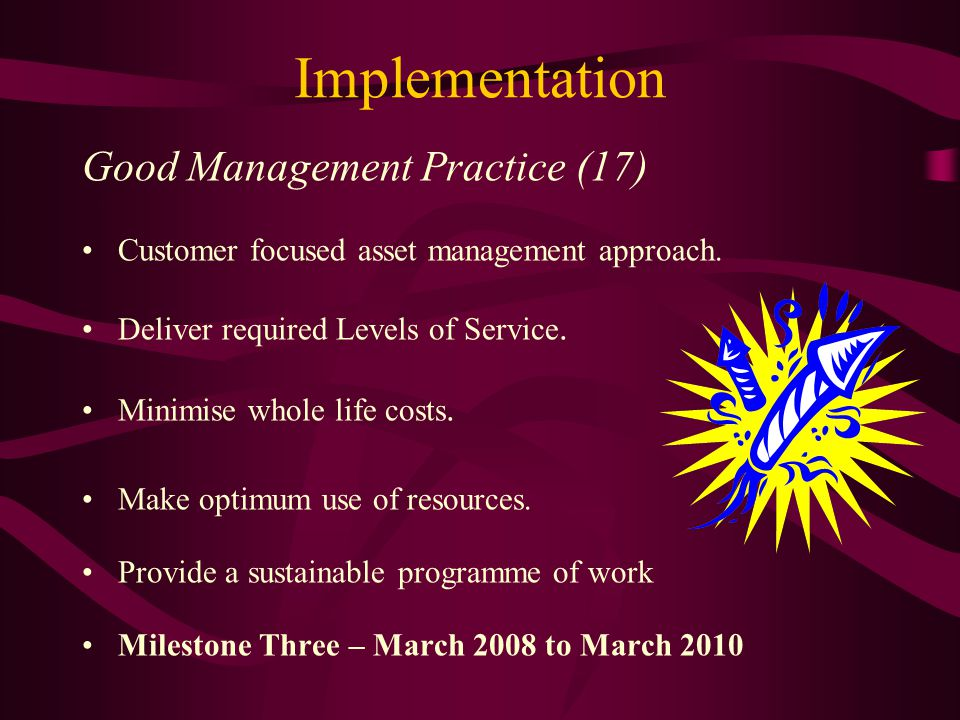 Implementation Good Management Practice (17) Customer focused asset management approach.