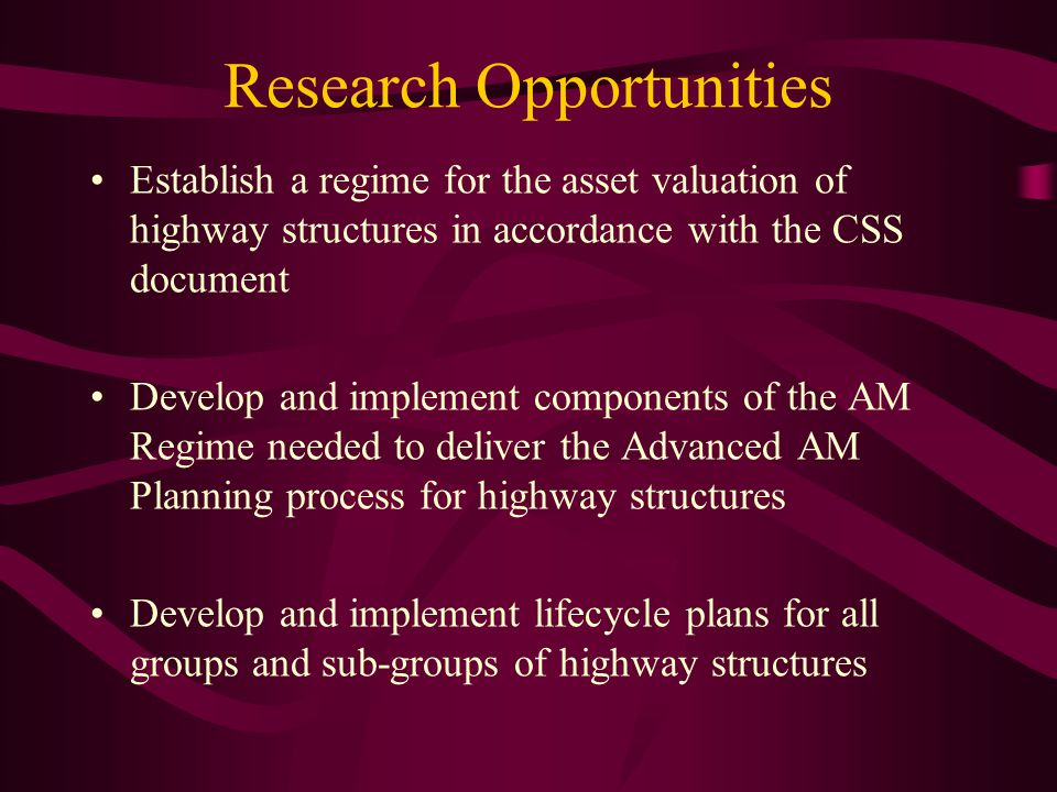 Establish a regime for the asset valuation of highway structures in accordance with the CSS document Develop and implement components of the AM Regime needed to deliver the Advanced AM Planning process for highway structures Develop and implement lifecycle plans for all groups and sub-groups of highway structures