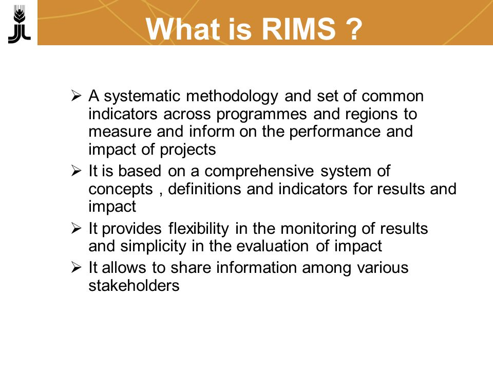 RIMS in the context of a Project/ProgrammeMIS Management Information System M&E Monitoring & Evaluation RIMS Results & Impact Management System IMPACT Impact Measurement N.B.