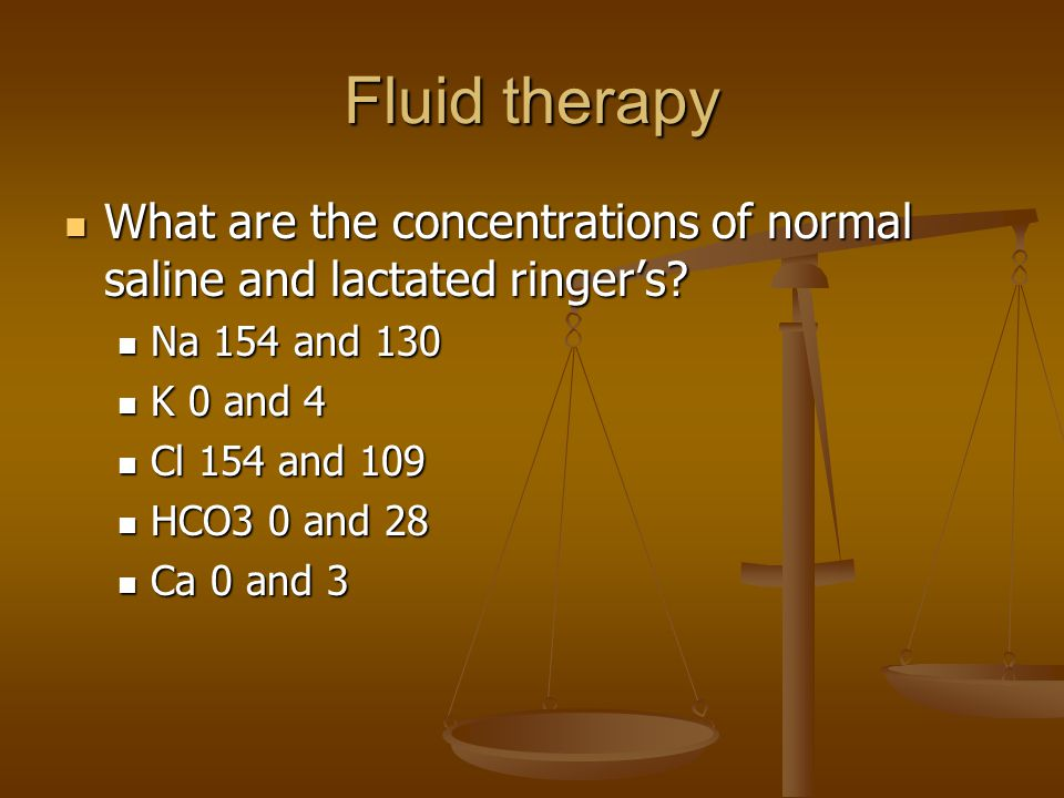 Fluid therapy What are the concentrations of normal saline and lactated ringers.