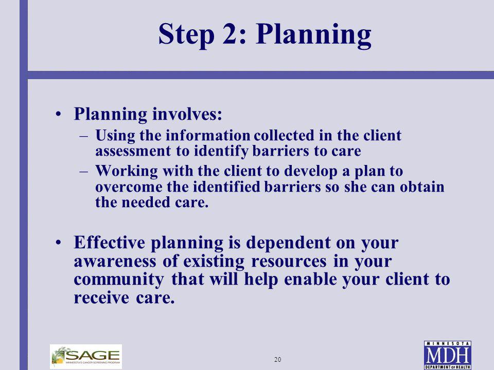 20 Step 2: Planning Planning involves: –Using the information collected in the client assessment to identify barriers to care –Working with the client