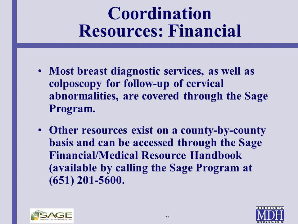 25 Coordination Resources: Financial Most breast diagnostic services, as well as colposcopy for follow-up of cervical abnormalities, are covered throu