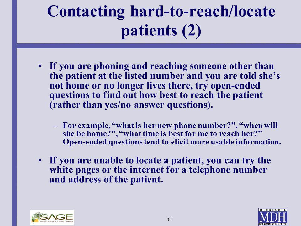 35 Contacting hard-to-reach/locate patients (2) If you are phoning and reaching someone other than the patient at the listed number and you are told s