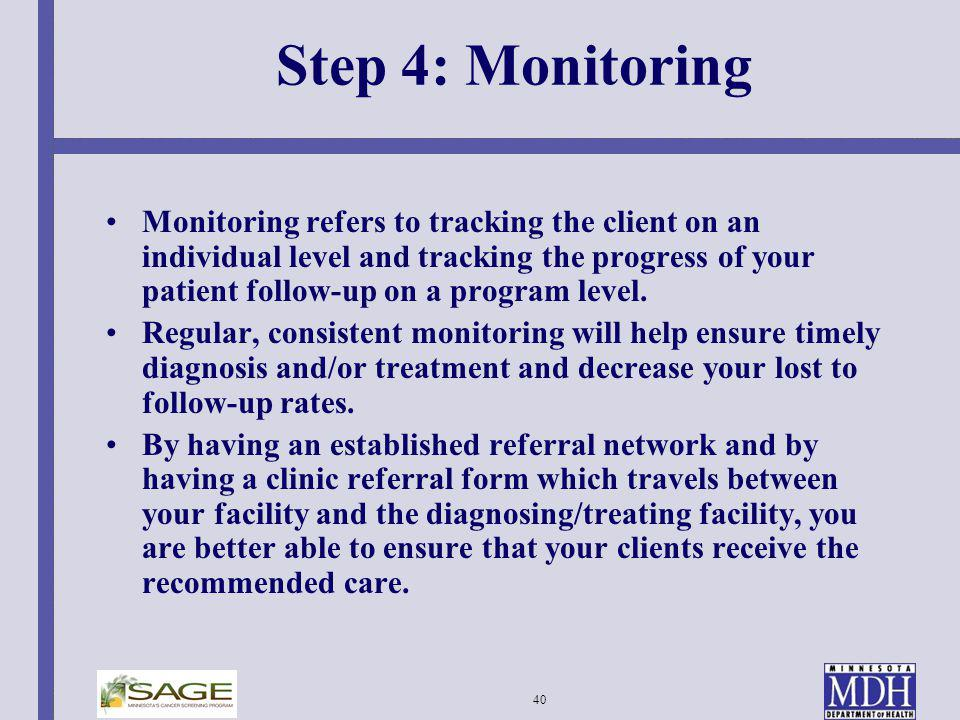 40 Step 4: Monitoring Monitoring refers to tracking the client on an individual level and tracking the progress of your patient follow-up on a program