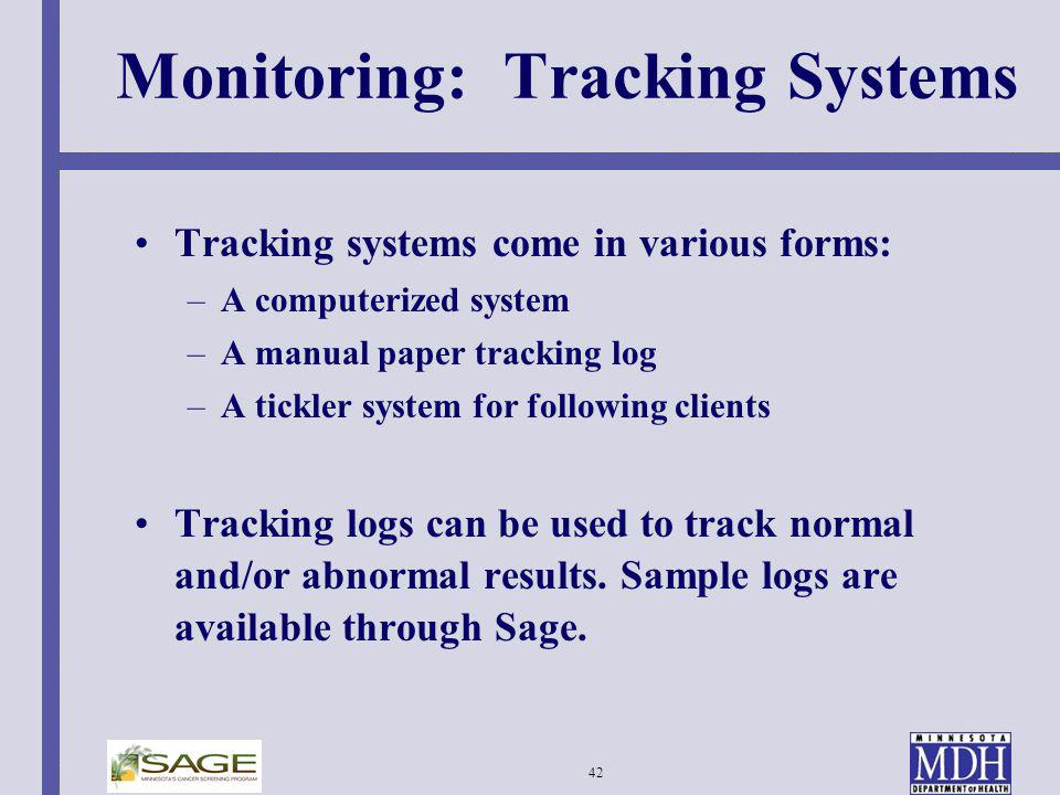 42 Monitoring: Tracking Systems Tracking systems come in various forms: –A computerized system –A manual paper tracking log –A tickler system for foll
