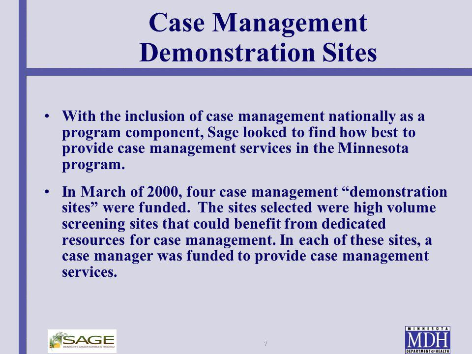 7 Case Management Demonstration Sites With the inclusion of case management nationally as a program component, Sage looked to find how best to provide
