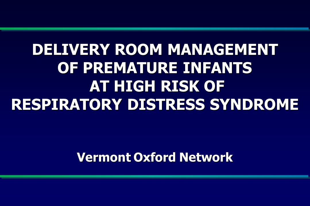 DELIVERY ROOM MANAGEMENT OF PREMATURE INFANTS STEERING COMMITTEE Jeanette M.