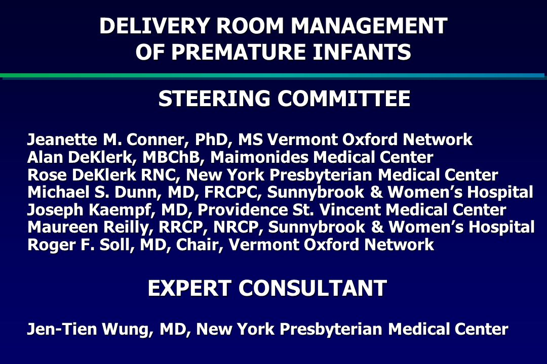 DELIVERY ROOM MANAGEMENT OF PREMATURE INFANTS PATIENT SAFETY AND DATA COMMITTEE Steve Block, MD, Chair Wake Forest University School of Medicine Walter Ambrosius, PhD Wake Forest University School of Medicine Arthur Kopelman, MD East Carolina University