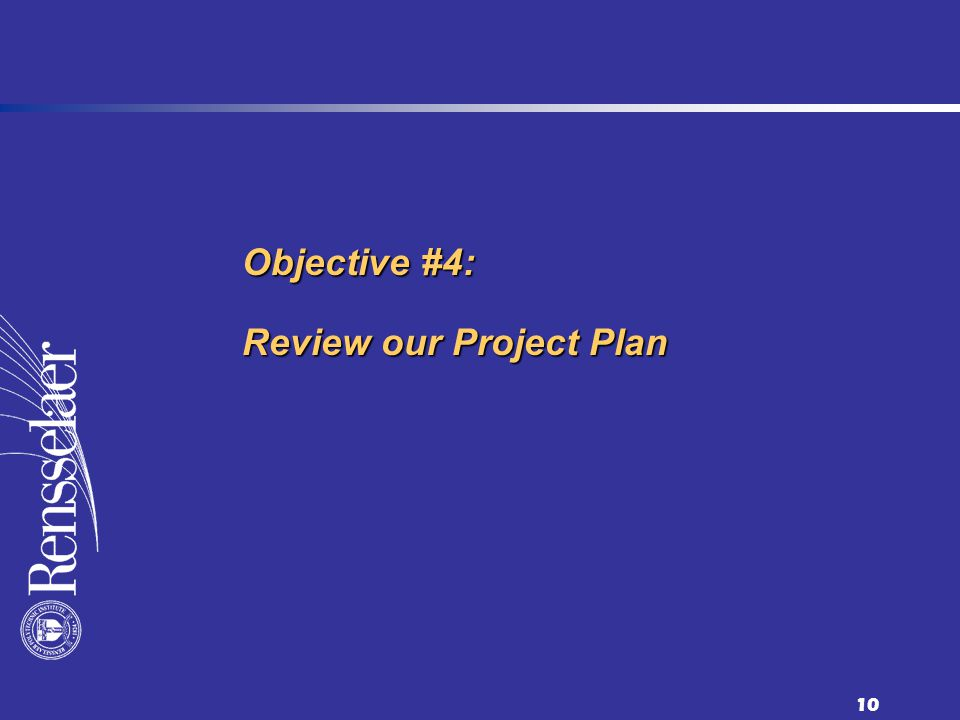 10 Objective #4: Review our Project Plan