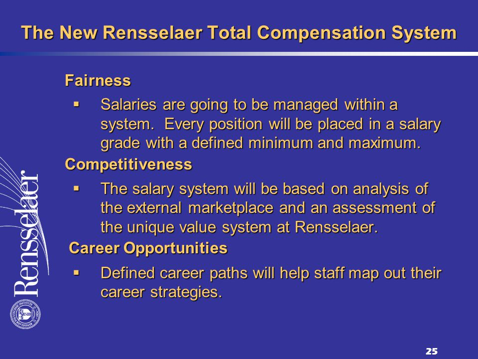 25 The New Rensselaer Total Compensation System Salaries are going to be managed within a system.