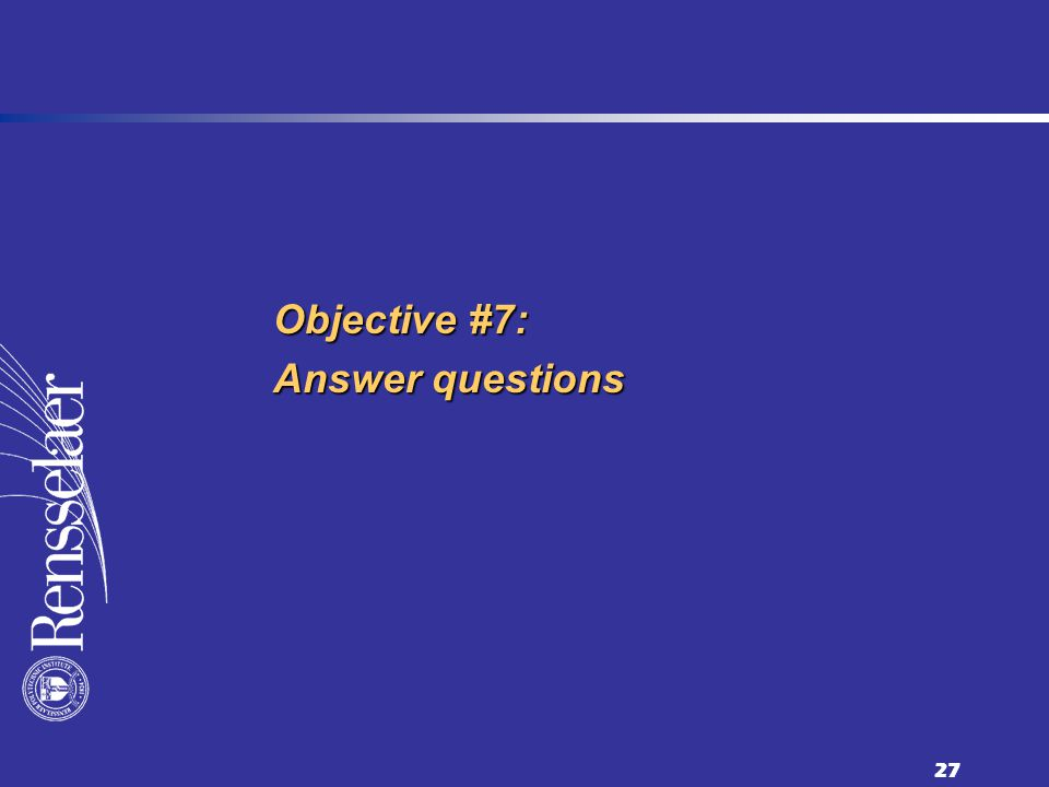 27 Objective #7: Answer questions
