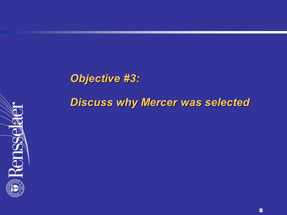 8 Objective #3: Discuss why Mercer was selected