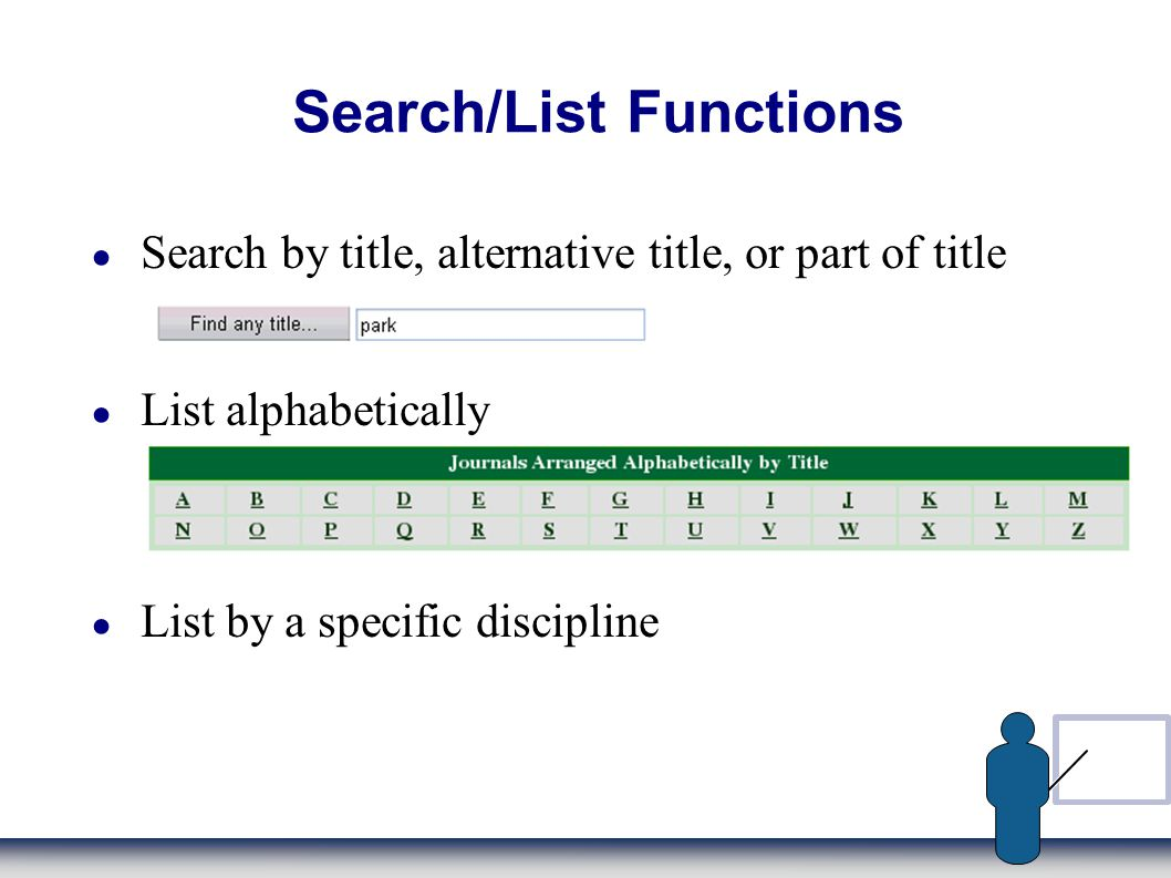 Search/List Functions Search by title, alternative title, or part of title List alphabetically List by a specific discipline