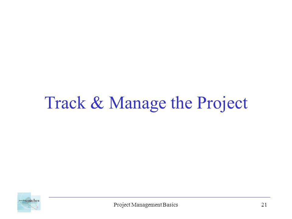 Project Management Basics21 Track & Manage the Project