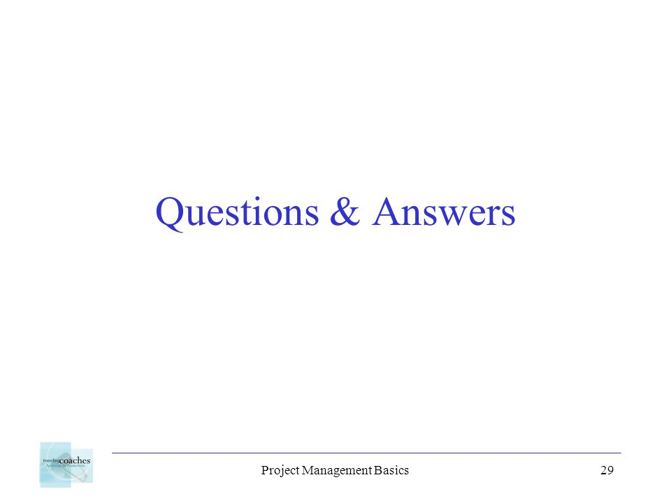 Project Management Basics29 Questions & Answers